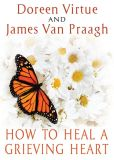 Book Cover Image. Title: How to Heal a Grieving Heart, Author: Doreen Virtue