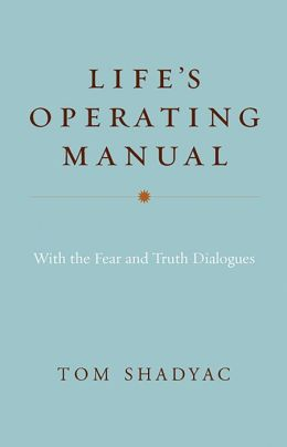 Life's Operating Manual: With the Fear and Truth Dialogues