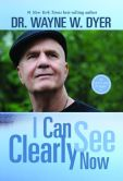 Book Cover Image. Title: I Can See Clearly Now, Author: Wayne W. Dyer