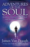 Book Cover Image. Title: Adventures of the Soul:  Journeys Through the Physical and Spiritual Dimensions, Author: James Van Praagh