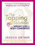 Book Cover Image. Title: The Tapping Solution for Weight Loss & Body Confidence:  A Woman's Guide to Stressing Less, Weighing Less, and Loving More, Author: Jessica Ortner