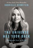 Book Cover Image. Title: The Universe Has Your Back:  Transform Fear to Faith, Author: Gabrielle Bernstein