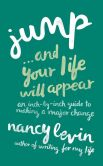 Book Cover Image. Title: Jump...And Your Life Will Appear:  An Inch-by-Inch Guide to Making a Major Change, Author: Nancy Levin