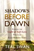 Book Cover Image. Title: Shadows Before Dawn:  Finding the Light of Self-Love Through Your Darkest Times, Author: Teal Swan