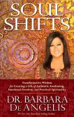 Book Cover Image. Title: Soul Shifts:  Transformative Wisdom for Creating a Life of Authentic Awakening, Emotional Freedom & Practical Spirituality, Author: Barbara De Angelis
