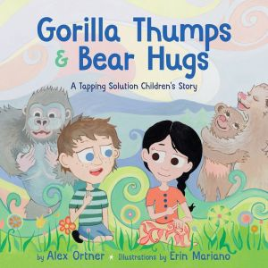 Gorilla Thumps and Bear Hugs: A Tapping Solution Children's Story