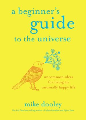 Book A Beginner's Guide to the Universe: Uncommon Ideas for Living an Unusually Happy Life