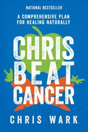 Book Chris Beat Cancer: A Comprehensive Plan for Healing Naturally