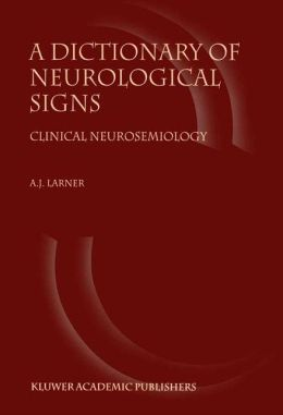 A Dictionary of Neurological Signs: Clinical Neurosemiology
