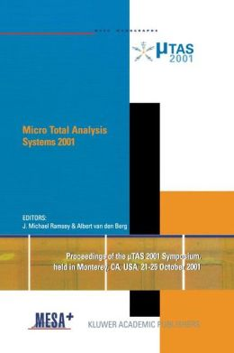 Micro Total Analysis Systems 2001: Proceedings of the µTAS 2001 Symposium, held in Monterey, CA, USA 21-25 October, 2001