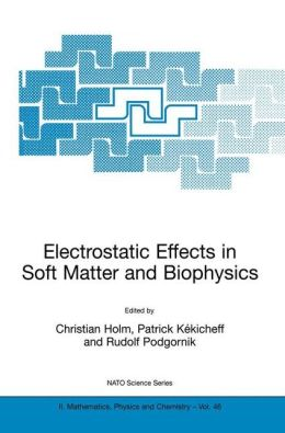 Electrostatic Effects in Soft Matter and Biophysics: Proceedings of the NATO Advanced Research Workshop on Electrostatic Effects in Soft Matter and Biophysics Les Houches, France 1-13 October 2000