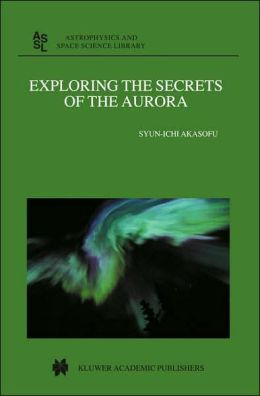 Exploring the Secret of the Aurora (Astrophysics and Space Science Library-Vol. 278)