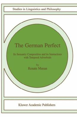 The German Perfect: Its semantic composition and its interactions with temporal adverbials
