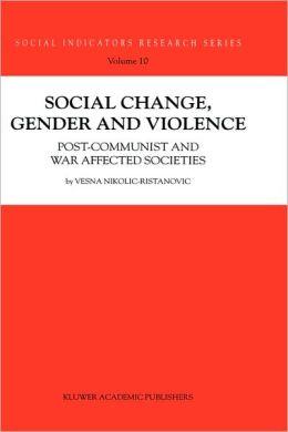 Social Change, Gender and Violence: Post-Communist and War Affected Societies