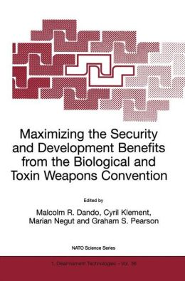 Maximizing the Security and Development Benefits from the Biological and Toxin Weapons Convention: Joint proceedings Volume based on the two NATO Advanced Research Workshops held in Bucharest in 1999 and in Piestany in 2000