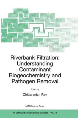 Riverbank Filtration: Understanding Contaminant Biogeochemistry and Pathogen Removal