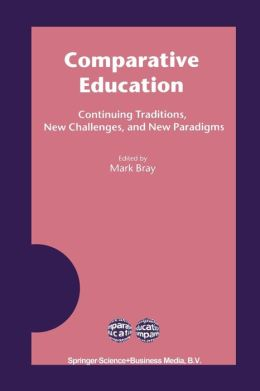 Comparative Education: Continuing Traditions, New Challenges, and New Paradigms