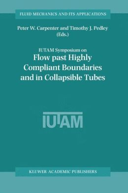 Flow Past Highly Compliant Boundaries and in Collapsible Tubes: Proceedings of the IUTAM Symposium held at the University of Warwick, United Kingdom, 26-30 March 2001