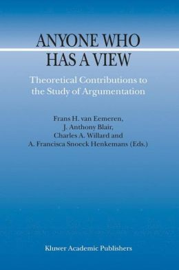 Anyone Who Has a View: Theoretical Contributions to the Study of Argumentation