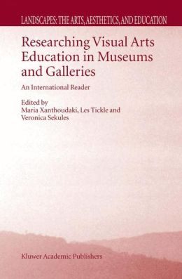 Researching Visual Arts Education in Museums and Galleries: An International Reader