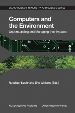 Computers and the Environment: Understanding and Managing their Impacts