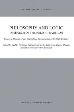 Philosophy and Logic in Search of the Polish Tradition: Essays in Honour of Jan Wolee@cN