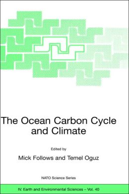 The Ocean Carbon Cycle and Climate: Proceedings of the NATO ASI on Ocean Carbon Cylce and Climate, Ankara, Turkey, from 5 to 16 August 2002.