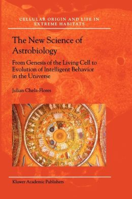 The New Science of Astrobiology: From Genesis of the Living Cell to Evolution of Intelligent Behaviour in the Universe