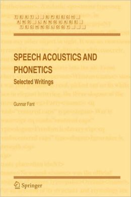 Speech Acoustics and Phonetics: Selected Writings