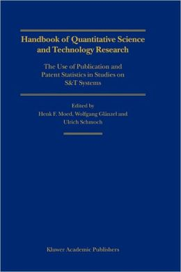 Handbook of Quantitative Science and Technology Research: The Use of Publication and Patent Statistics in Studies of S&T Systems