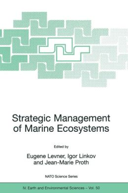 Strategic Management of Marine Ecosystems: Proceedings of the NATO Advanced Study Institute on Strategic Management of Marine Ecosystems, Nice, France, 1-11 October 2003