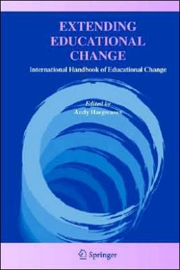 Extending Educational Change: International Handbook of Educational Change
