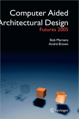 Computer Aided Architectural Design Futures 2005: Proceedings of the 11th International CAAD Futures Conference held at the Vienna University of Technology, Vienna, Austria, on June 20-22, 2005