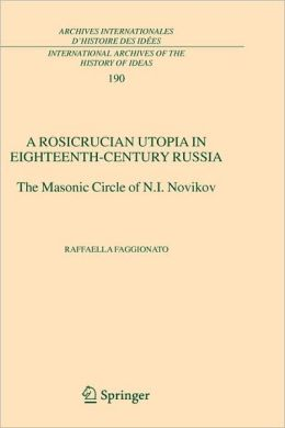 A Rosicrucian Utopia in Eighteenth-Century Russia: The Masonic Circle of N.I. Novikov