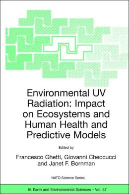 Environmental UV Radiation: Impact on Ecosystems and Human Health and Predictive Models: Proceedings of the NATO Advanced Study Institute on Environmental UV Radiation: Impact on Ecosystems and Human Health and Predictive Models Pisa, Italy, June 2001