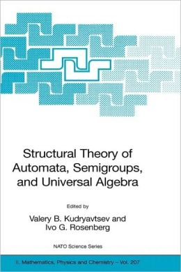 Structural Theory of Automata, Semigroups, and Universal Algebra: Proceedings of the NATO Advanced Study Institute on Structural Theory of Automata, Semigroups and Universal Algebra, Montreal, Quebec, Canada, 7-18 July 2003