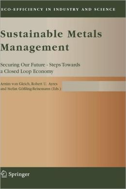 Sustainable Metals Management: Securing Our Future - Steps Towards a Closed Loop Economy