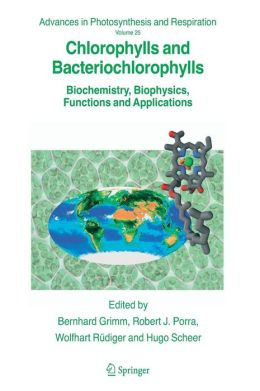 Chlorophylls and Bacteriochlorophylls: Biochemistry, Biophysics, Functions and Applications