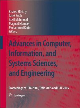 Advances in Computer, Information, and Systems Sciences, and Engineering: Proceedings of IETA 2005, TeNe 2005 and EIAE 2005