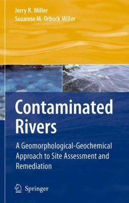 Contaminated Rivers: A Geomorphological-Geochemical Approach to Site Assessment and Remediation