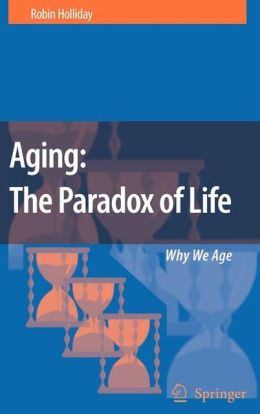Aging: The Paradox of Life: Why We Age