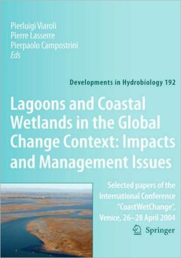 Lagoons and Coastal Wetlands in the Global Change Context: Impact and Management Issues: Selected papers of the International Conference ''CoastWetChange'', Venice 26-28 April 2004