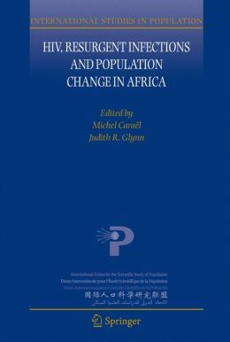 HIV, Resurgent Infections and Population Change in Africa (International Studies in Population) Michel Carael and Judith Glynn