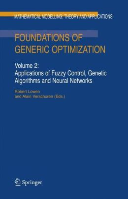 Foundations of Generic Optimization: Volume 2: Applications of Fuzzy Control, Genetic Algorithms and Neural Networks