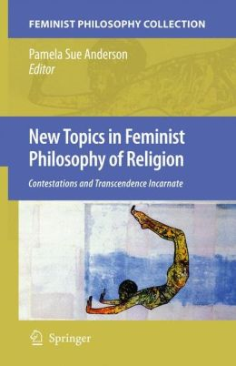 New Topics in Feminist Philosophy of Religion: Contestations and Transcendence Incarnate
