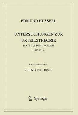 Edmund Husserl. Untersuchungen zur Urteilstheorie: Texte aus dem Nachlass (1893-1918)