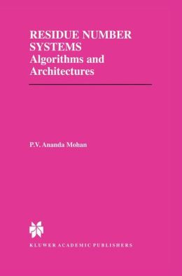 Residue Number Systems: Algorithms and Architectures