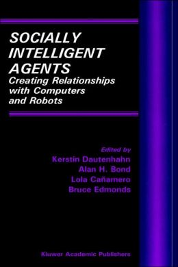Socially Intelligent Agents: Creating Relationships with Computers and Robots