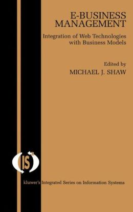 E-Business Management: Integration of Web Technologies with Business Models