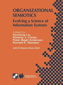 Organizational Semiotics: Evolving a Science of Information Systems IFIP TC8 / WG8.1 Working Conference on Organizational Semiotics: Evolving a Science of Information Systems July 23-25, 2001, Montreal, Quebec, Canada